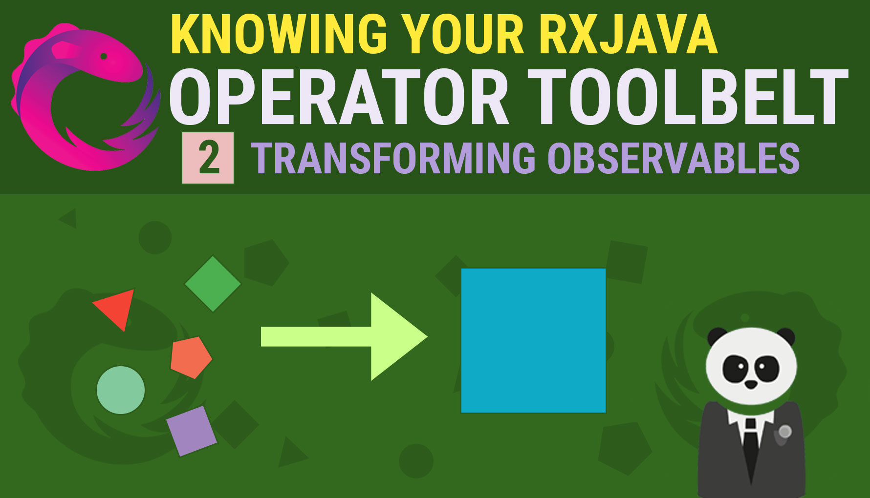 Knowing your RxJava Operator Toolbelt 2: Transforming Observables