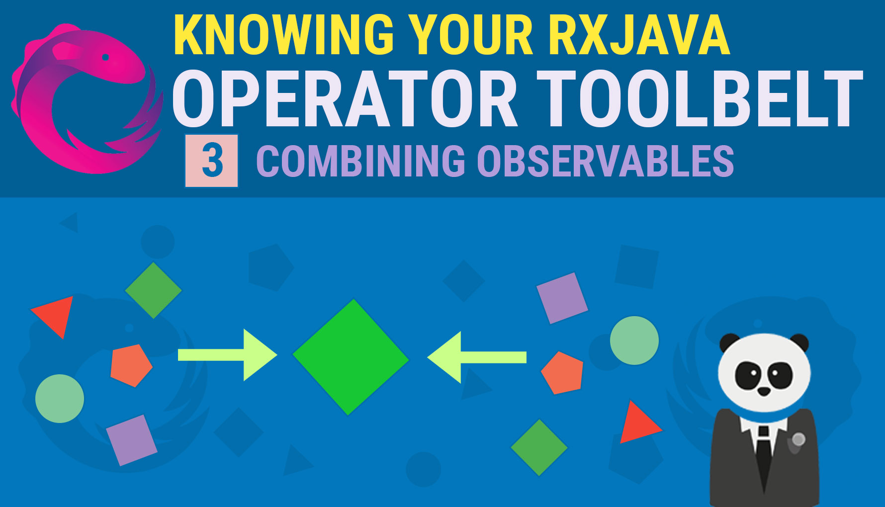 Knowing your RxJava Operator Toolbelt 3: Combining Observables