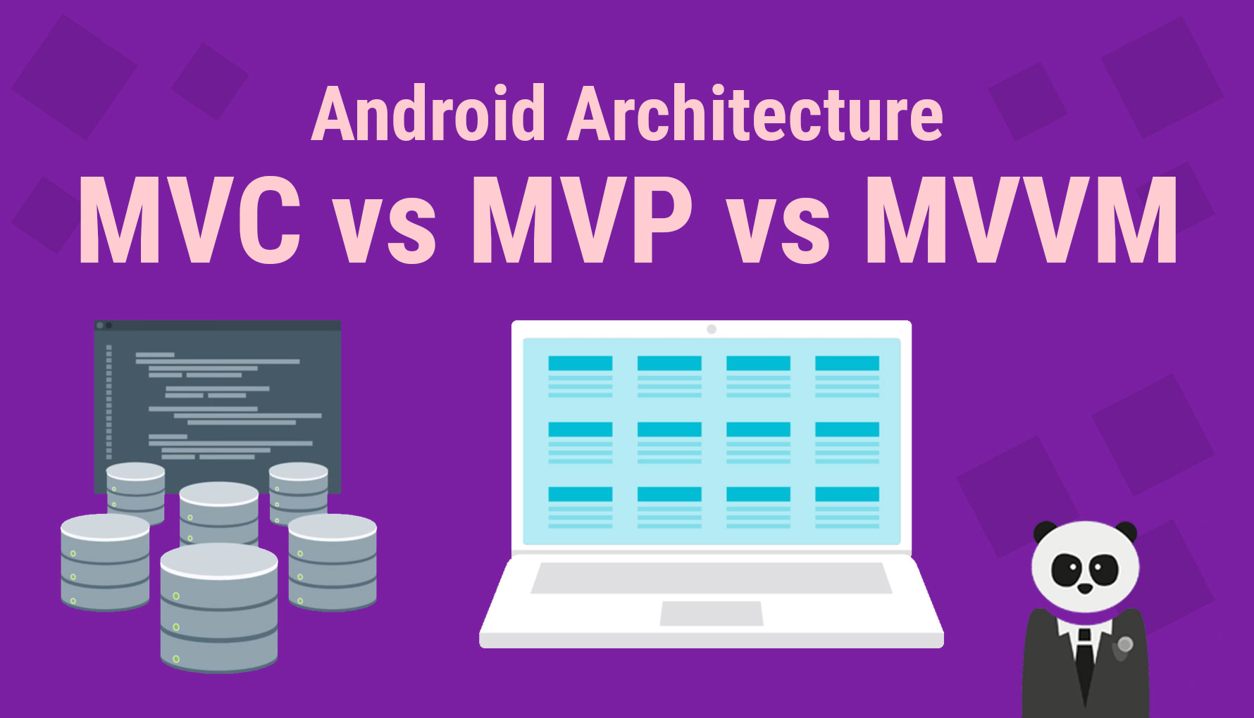 Android Architecture: MVC vs MVP vs MVVM