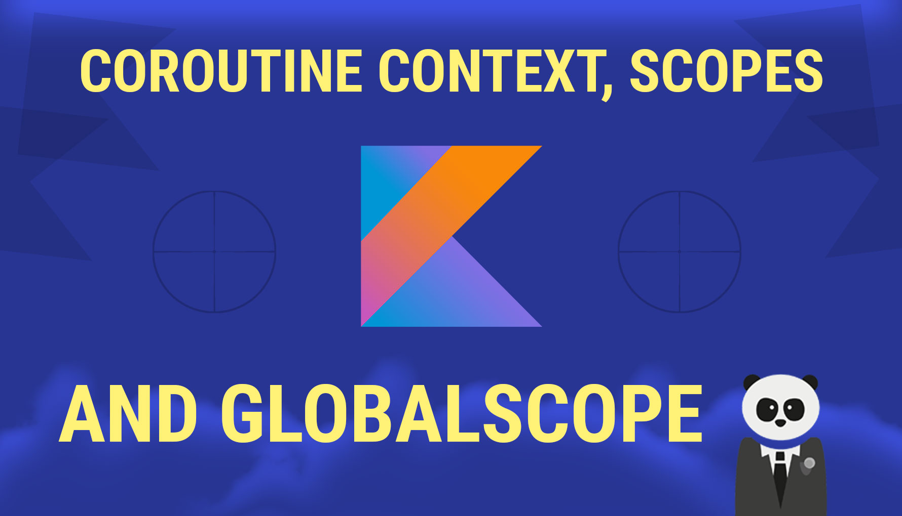 Kotlin Coroutine Context, Scopes and the Dreaded GlobalScope