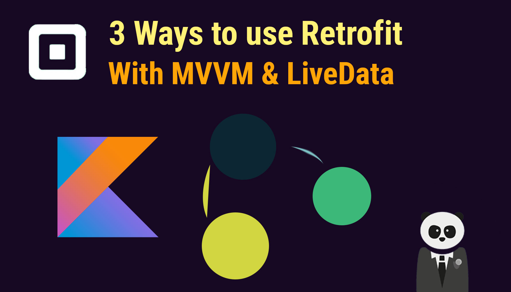 3 Ways to use Retrofit with LiveData in the MVVM Android Architecture