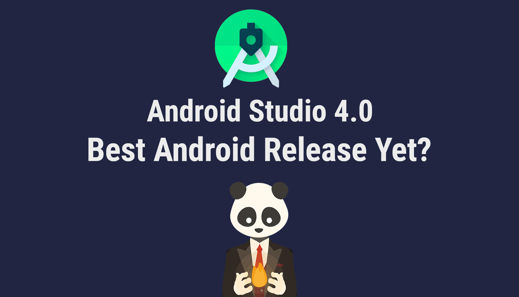 Android Studio 4.0: The best Android Studio release yet?