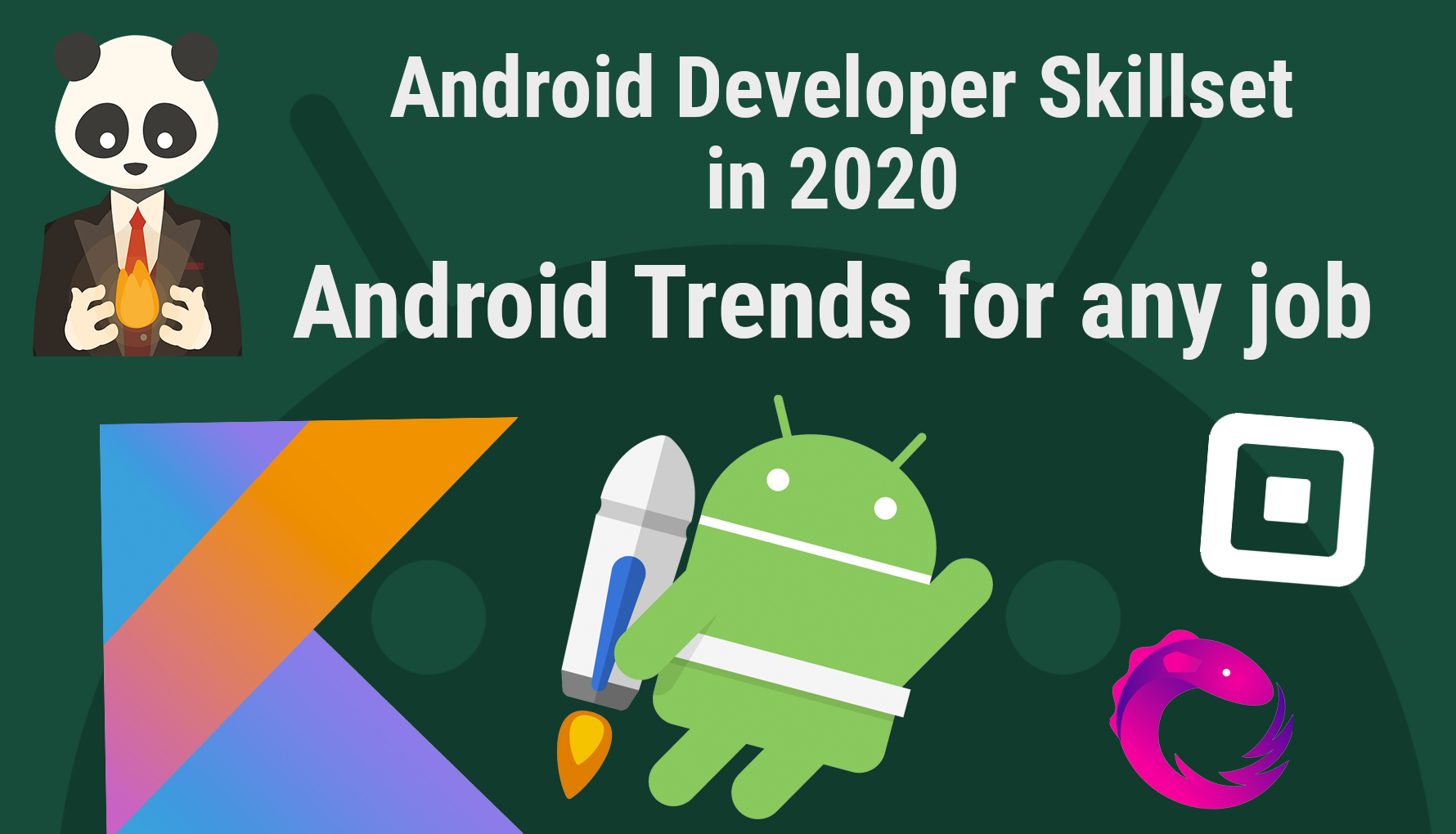 Android Developer 2020 Skillset – What you need to know to get any job / Android Trends