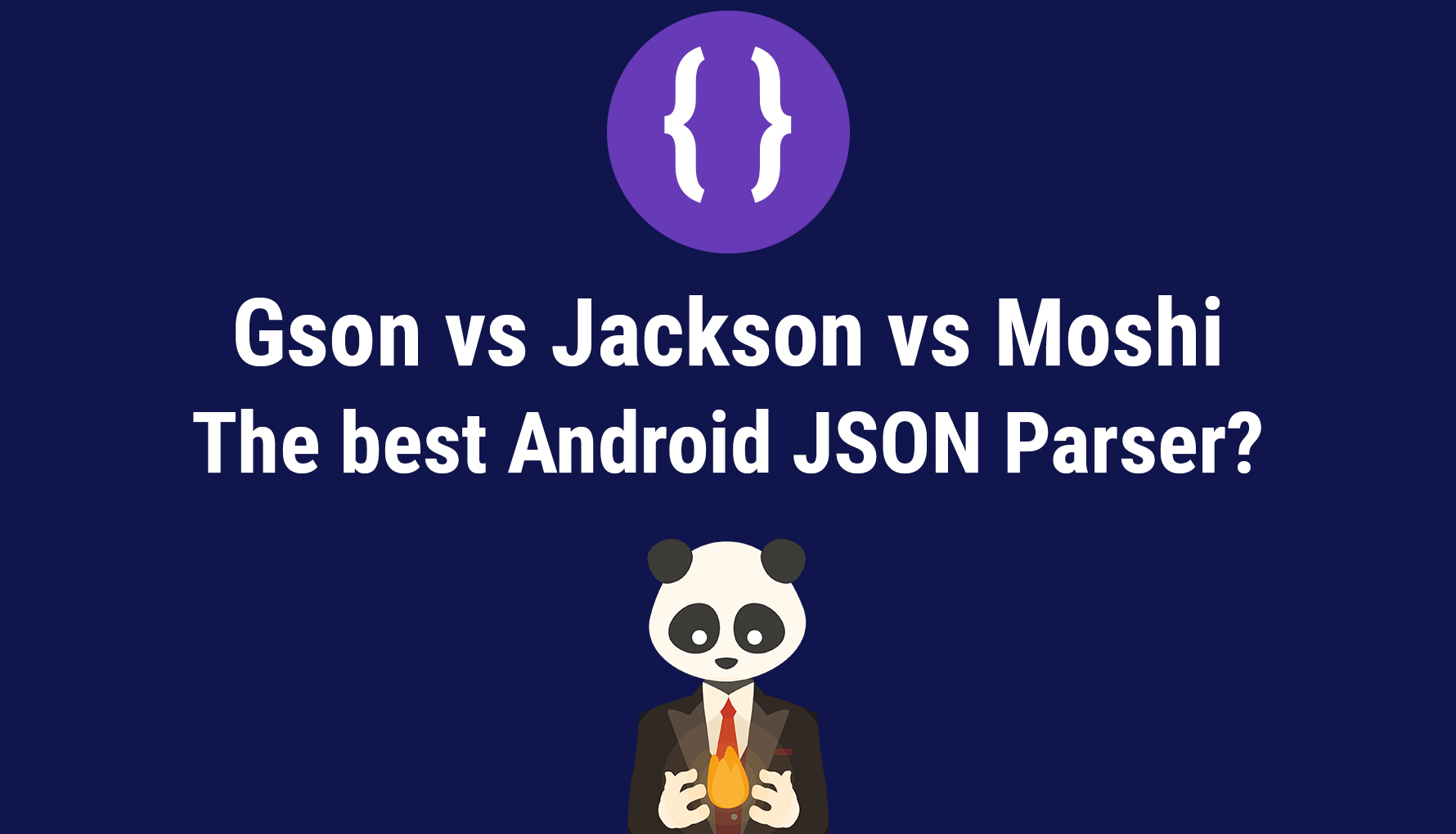 Gson vs Jackson vs Moshi: The Best Android JSON Parser?